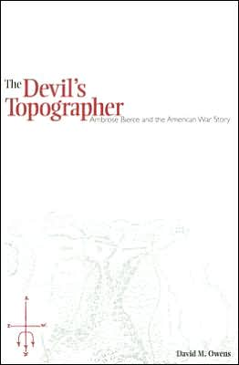 The Devil's Topographer: Ambrose Bierce and the American War Story book written by David M. Owens