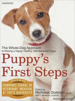 Puppy's First Steps: The Whole-Dog Approach to Raising a Happy, Healthy, Well-Behaved Puppy written by Nicholas Dodman