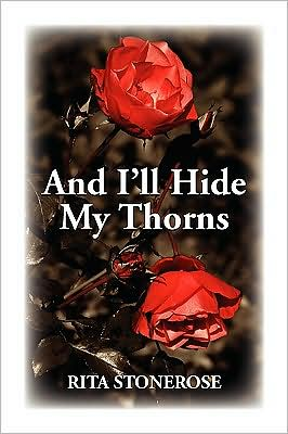 And I'll Hide My Thorns book written by Rita Stonerose