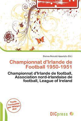 Championnat D'Irlande de Football 1950-1951 written by Dismas Reinald Apostolis
