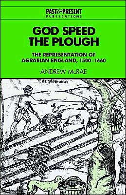 God Speed the Plough: The Representation of Agrarian England, 1500-1660 book written by Andrew McRae