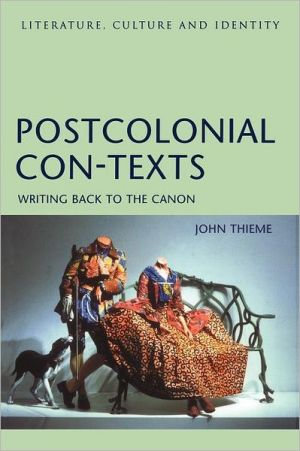 Postcolonial Con-Texts: Writing Back to the Canon book written by John Thieme