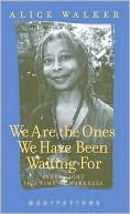 We Are the Ones We Have Been Waiting For: Light in a Time of Darkness book written by Alice Walker
