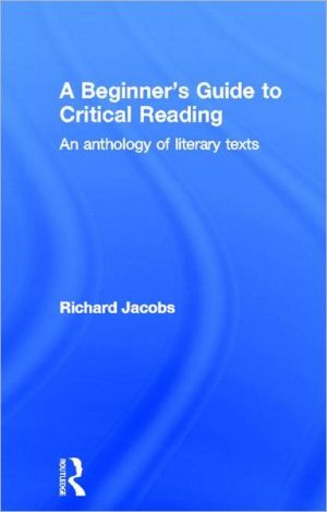 A Beginner's Guide to Critical Reading: An Anthology of Literary Texts written by Richard Jacobs