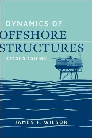 Dynamics of Offshore Structures book written by Wilson, James F. Wilson, James F