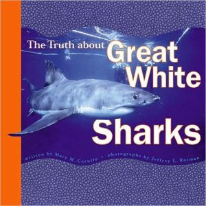 The Truth about Great White Sharks book written by Mary M. Cerullo