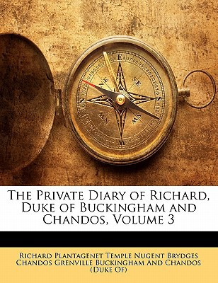 The Private Diary of Richard, Duke of Buckingham and Chandos, Volume 3 book written by Richard Plantagenet Temple Nugent Brydge