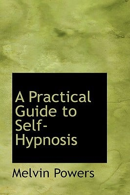 A Practical Guide to Self-Hypnosis written by Melvin Powers