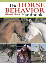 Horse Behaviour Handbook book written by Abigail Hogg