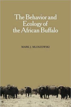 The Behavior and Ecology of the African Buffalo book written by Mark J. Mloszewski