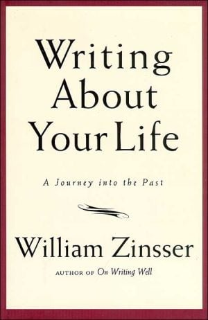 Writing about Your Life: A Journey into the Past book written by William Zinsser