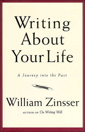 Writing about Your Life: A Journey into the Past written by William Zinsser