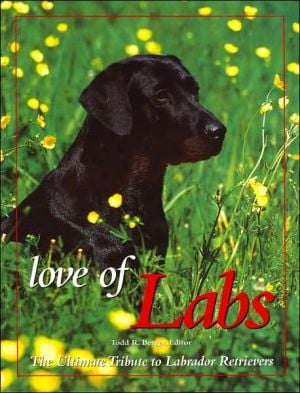 Love of Labs: The Ultimate Tribute to Labrador Retrievers (PetLife Library Series) book written by Todd R. Berger