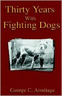 Thirty Years with Fighting Dogs book written by George Armitage