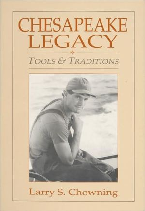 Chesapeake Legacy: Tools & Traditions book written by Larry S. Chowning