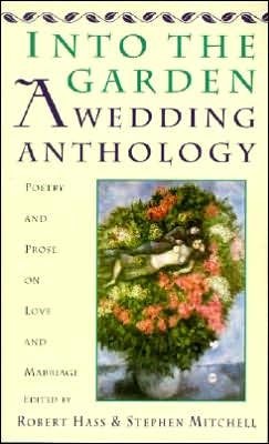 Into the Garden: A Wedding Anthology: Poetry and Prose on Love and Marriage book written by Robert Hass