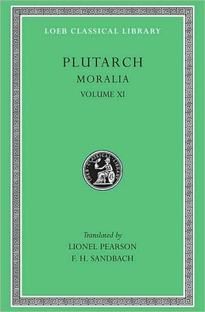 Moralia, Volume XI: On the Malice of Herodotus. Causes of Natural Phenomena (Loeb Classical Library) book written by Plutarch