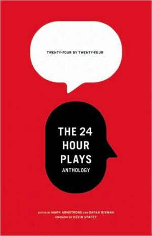 24 by 24: The 24 Hour Plays Anthology book written by Mark Armstrong