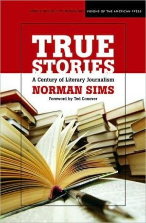True Stories: A Century of Literary Journalism book written by Norman Sims