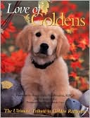 Love of Goldens: The Ultimate Tribute to Golden Retrievers (PetLife Library Series) written by Todd R. Berger