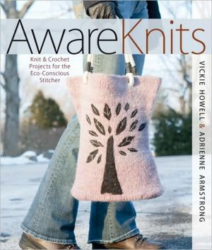 AwareKnits: Knit & Crochet Projects for the Eco-Conscious Stitcher book written by Vickie Howell
