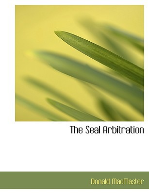 The Seal Arbitration book written by MacMaster, Donald
