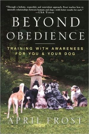 Beyond Obedience: Training with Awareness for You and Your Dog written by Rondi Lightmark