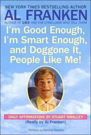I'm Good Enough, I'm Smart Enough, and Doggone It, People like Me!: Daily Affirmations by Stuart Smalley written by Al Franken