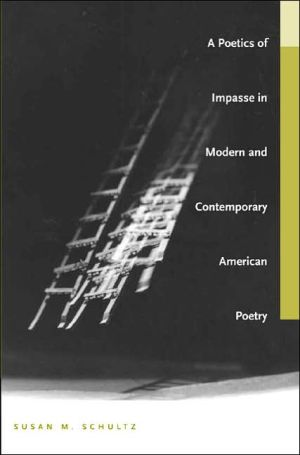 A Poetics of Impasse in Modern and Contemporary American Poetry book written by Susan M. Schultz