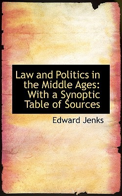 Law and Politics in the Middle Ages: With a Synoptic Table of Sources written by Edward Jenks