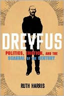 Dreyfus: Politics, Emotion, and the Scandal of the Century book written by Ruth Harris