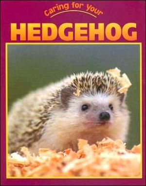 Caring for Your Hedgehog book written by Nancy Mulder