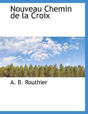 Nouveau Chemin de La Croix book written by Routhier, A. B.