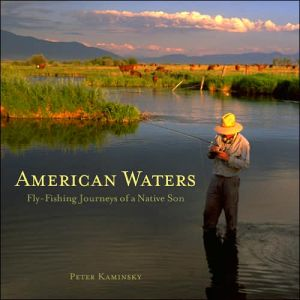 American Waters: Fly-Fishing Journeys of a Native Son book written by Peter Kaminsky