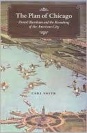 The Plan of Chicago: Daniel Burnham and the Remaking of the American City book written by Carl Smith