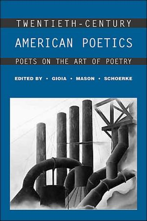 Twentieth-Century American Poetics: Poets on the Art of Poetry book written by Dana Gioia