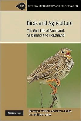 Bird Conservation and Agriculture: The Bird Life of Farmland, Grassland and Heathland book written by Jeremy D. Wilson