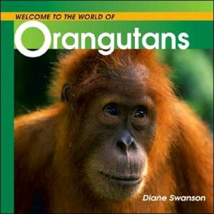 Welcome to the World of Orangutans book written by Diane Swanson