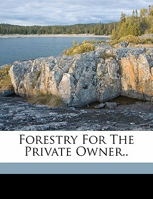 Forestry for the Private Owner.. book written by MOON, FREDRICK F. F , Moon, Fredrick F.