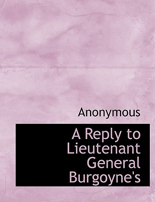 A Reply to Lieutenant General Burgoyne's book written by Anonymous