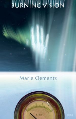 Burning Vision book written by Marie Clements