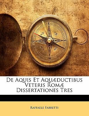 de Aquis Et Aqu]ductibus Veteris ROM] Dissertationes Tres book written by Fabretti, Raffaele