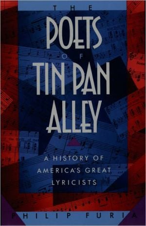 The Poets of Tin Pan Alley: A History of America's Great Lyricists book written by Philip Furia