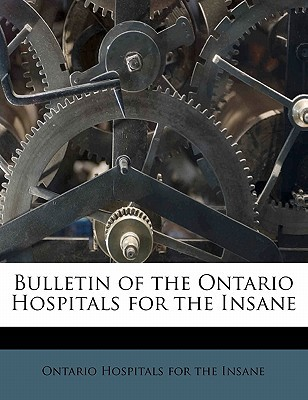 Bulletin of the Ontario Hospitals for the Insane written by Ontario Hospitals Fo , Ontario Hospitals for the Insane