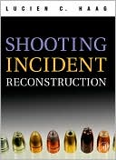 Shooting Incident Reconstruction book written by Lucien C. Haag