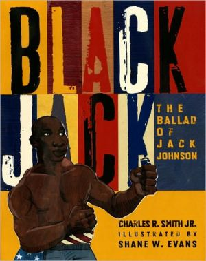 Black Jack: The Ballad of Jack Johnson book written by Charles R. Smith Jr.
