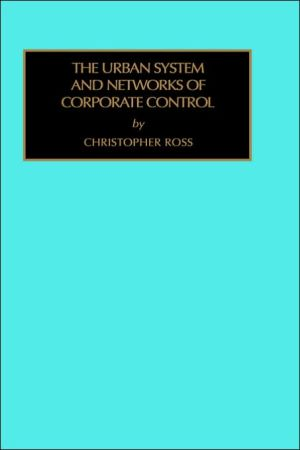 The Urban System And Networks Of Corporate Control, Vol. 11 book written by Christopher O. Ross