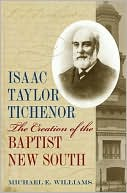 Isaac Taylor Tichenor: The Creation of the Baptist New South book written by Michael E. Williams