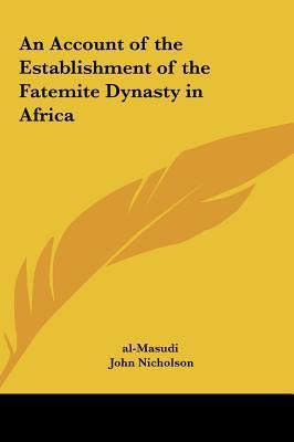 An Account of the Establishment of the Fatemite Dynasty in Africa book written by al-Masudi , Al-Masudi , Nicholson, John