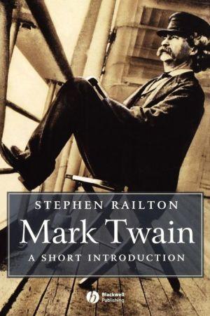 Mark Twain: A Short Introduction book written by Stephen Railton